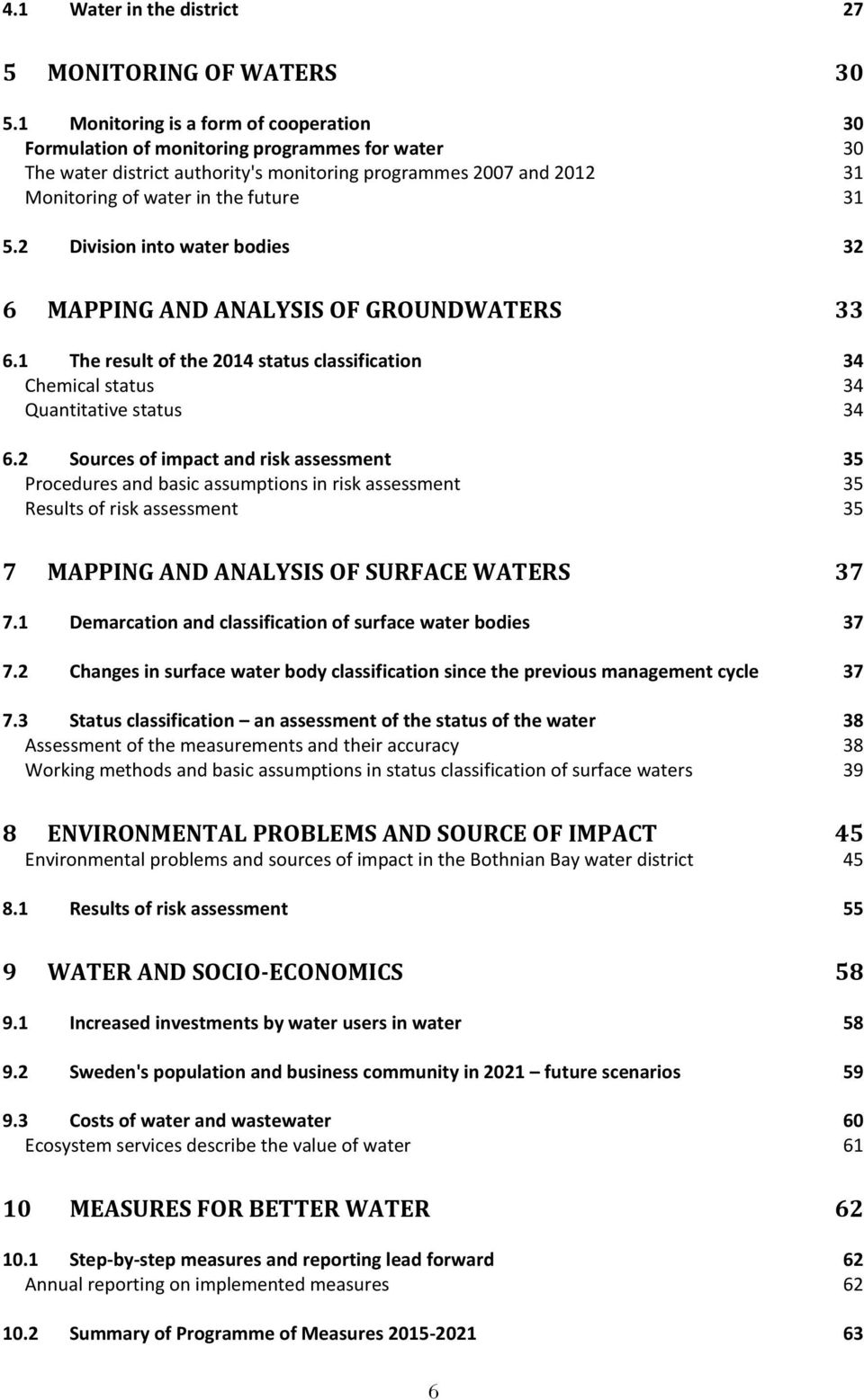 2 Division into water bodies 32 6 MAPPING AND ANALYSIS OF GROUNDWATERS 33 6.1 The result of the 2014 status classification 34 Chemical status 34 Quantitative status 34 6.