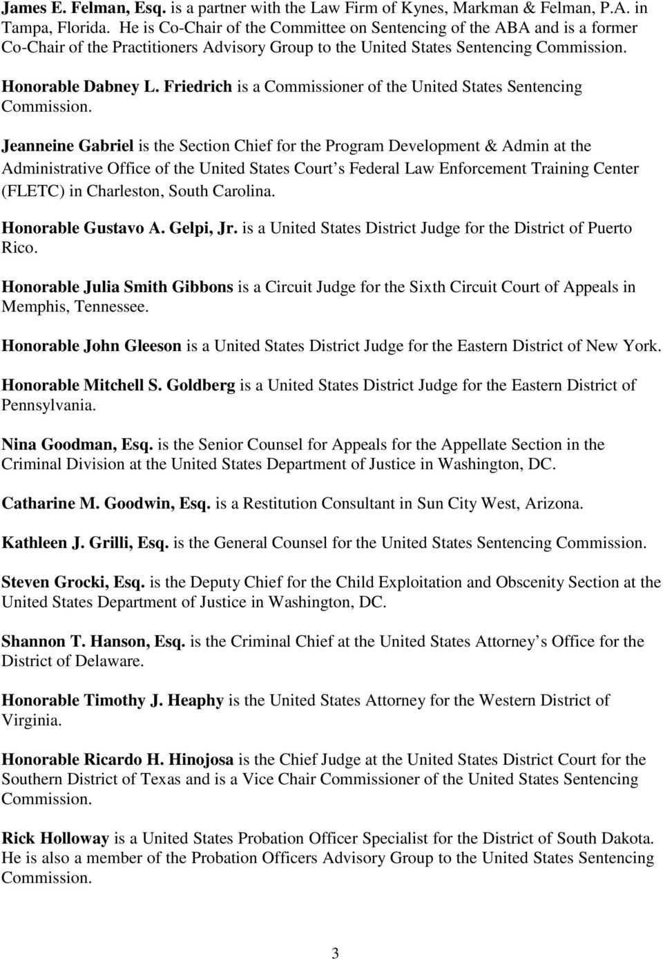 Friedrich is a Commissioner of the United States Sentencing Jeanneine Gabriel is the Section Chief for the Program Development & Admin at the Administrative Office of the United States Court s
