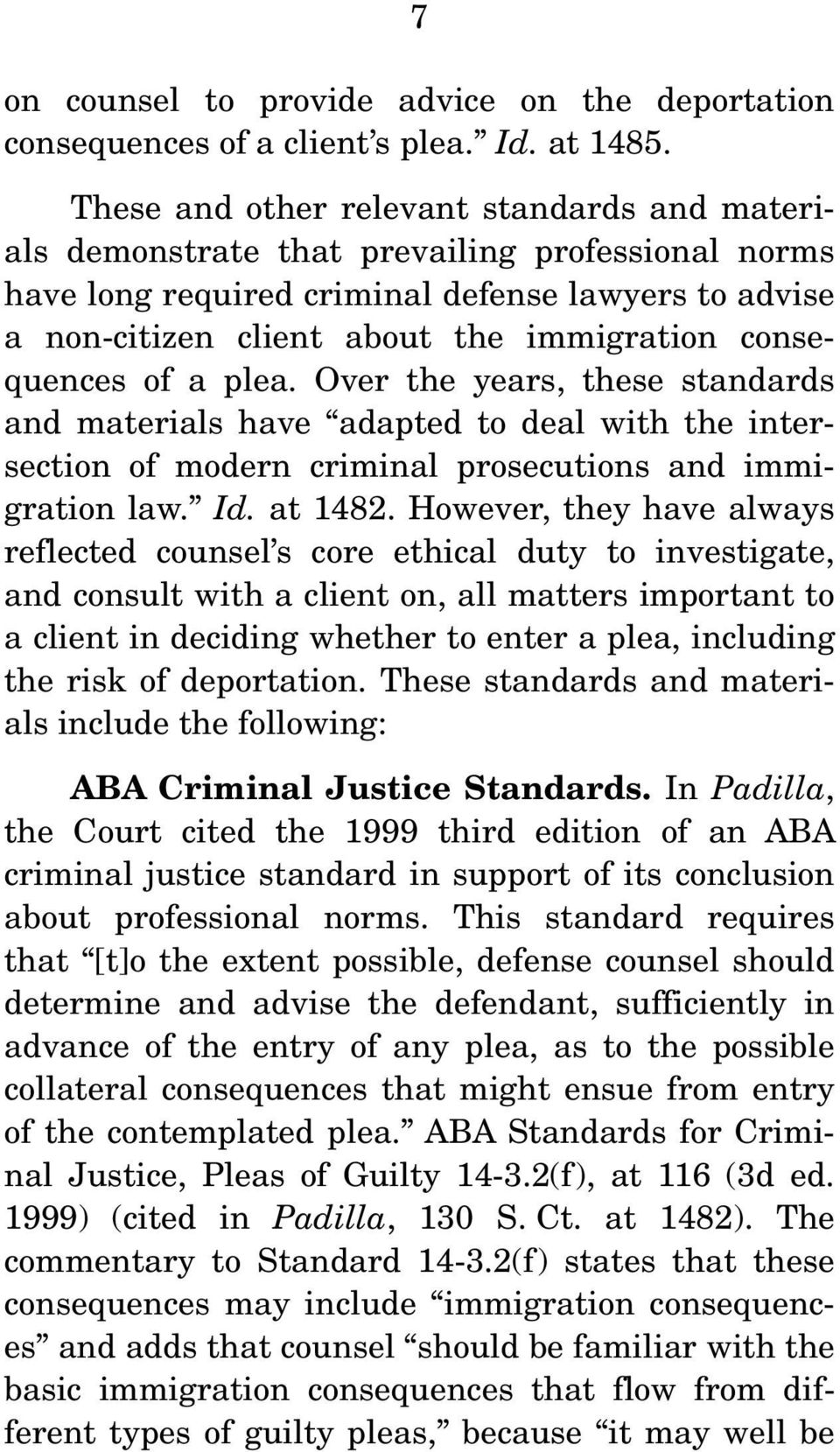 consequences of a plea. Over the years, these standards and materials have adapted to deal with the intersection of modern criminal prosecutions and immigration law. Id. at 1482.