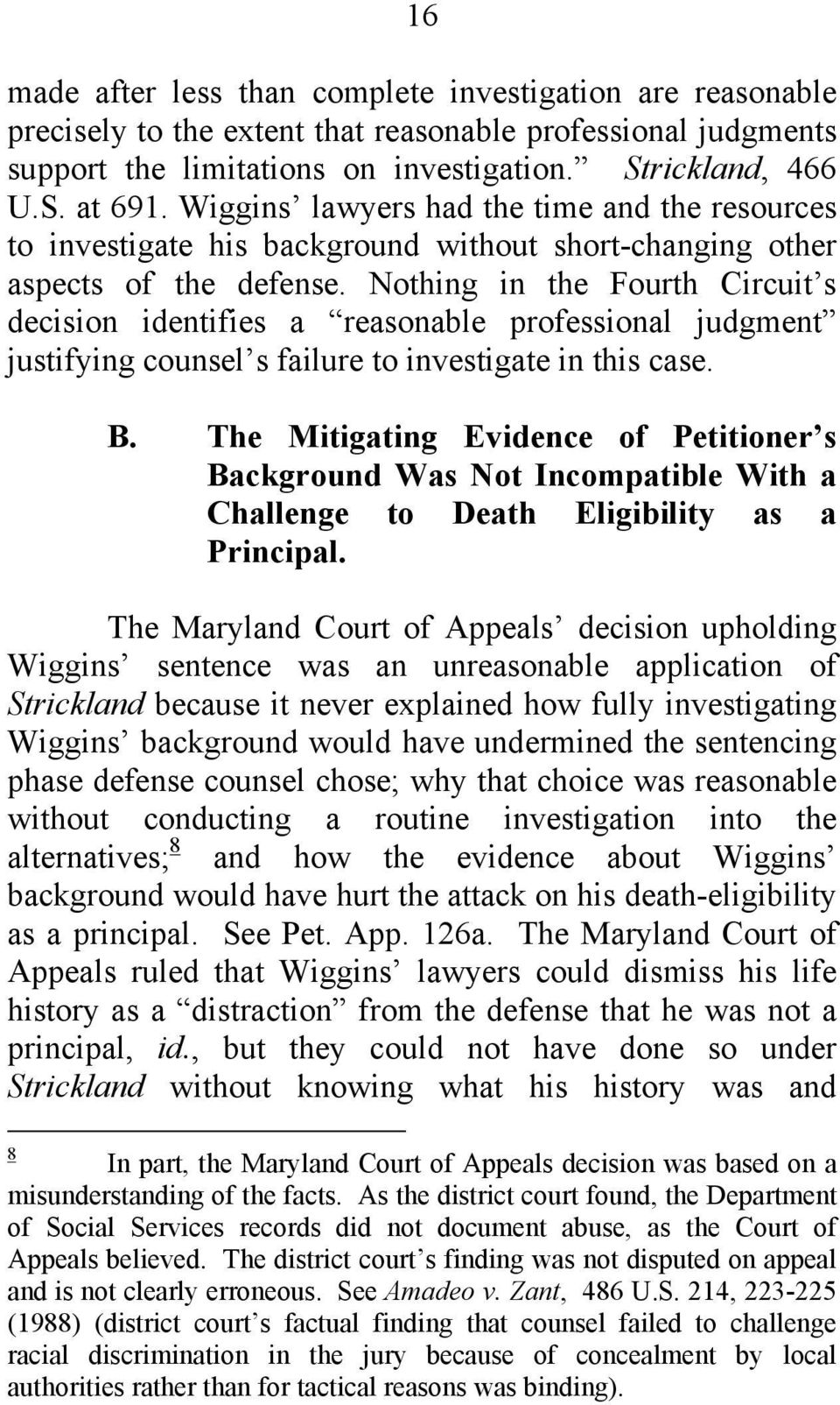 Nothing in the Fourth Circuit s decision identifies a reasonable professional judgment justifying counsel s failure to investigate in this case. B.