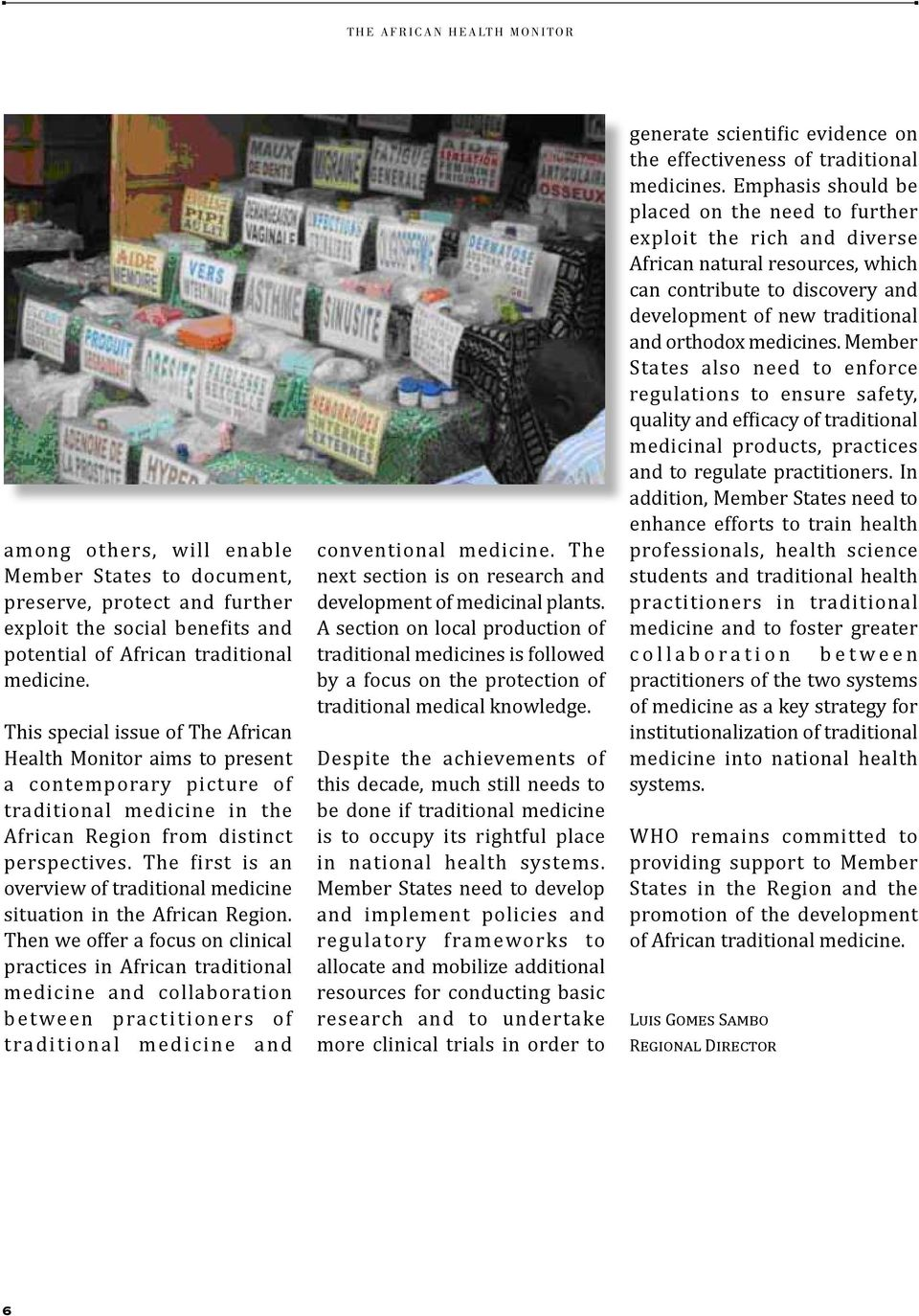 The first is an overview of traditional medicine situation in the African Region.
