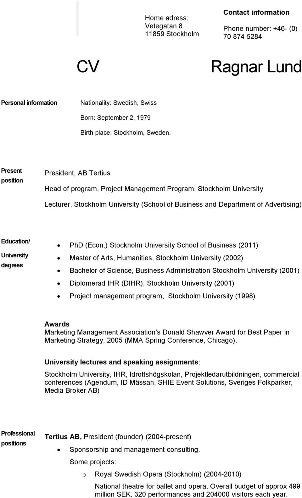 Present position President, AB Tertius Head of program, Project Management Program, Stockholm University Lecturer, Stockholm University (School of Business and Department of Advertising) Education/