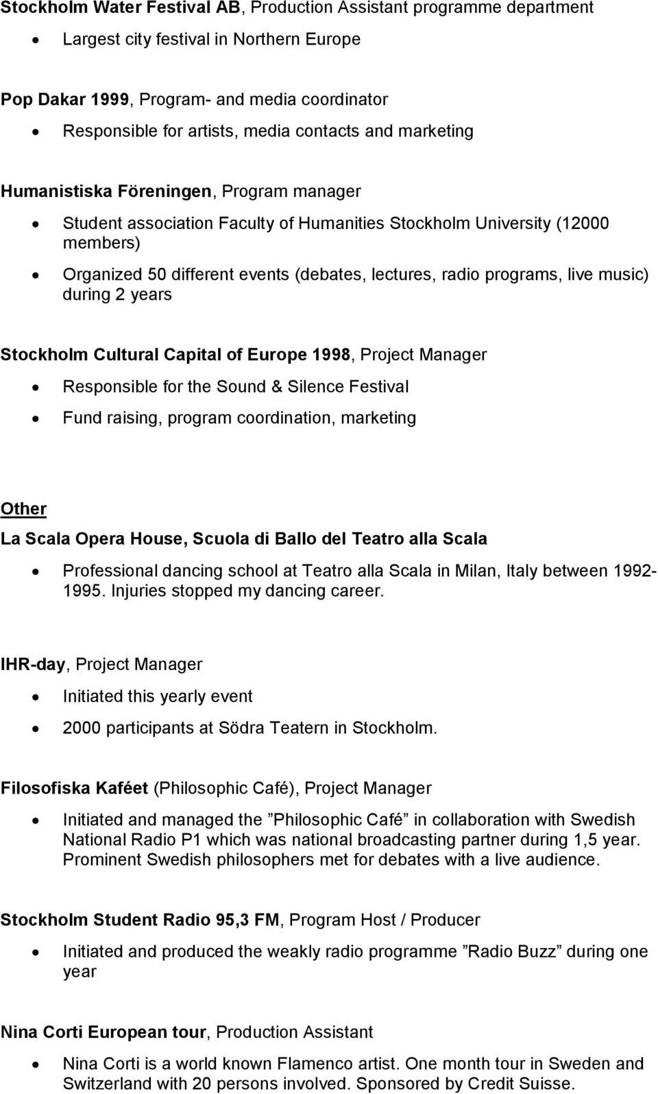 live music) during 2 years Stockholm Cultural Capital of Europe 1998, Project Manager Responsible for the Sound & Silence Festival Fund raising, program coordination, marketing Other La Scala Opera