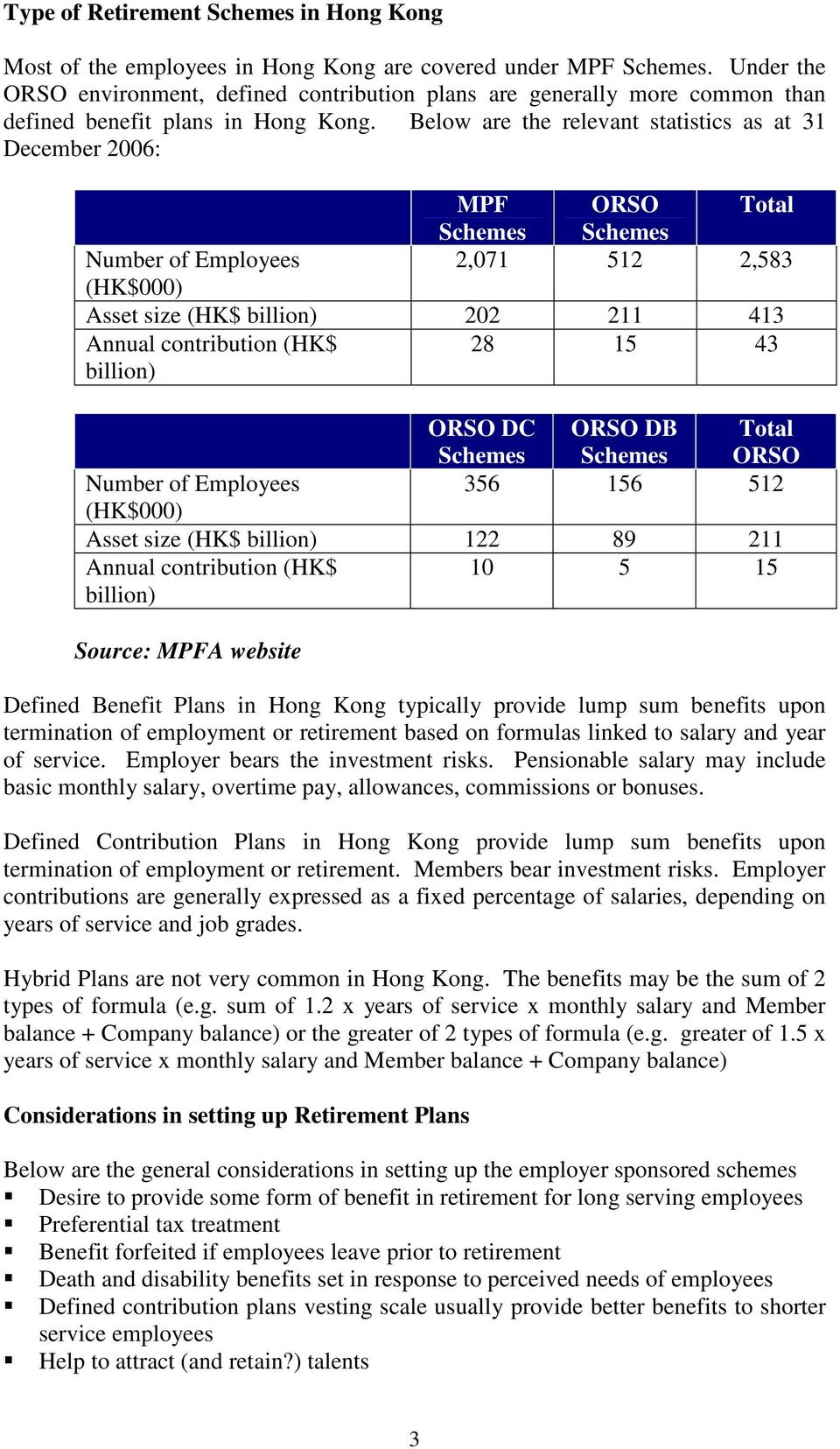 Below are the relevant statistics as at 31 December 2006: MPF ORSO Total Schemes Schemes Number of Employees 2,071 512 2,583 (HK$000) Asset size (HK$ billion) 202 211 413 Annual contribution (HK$