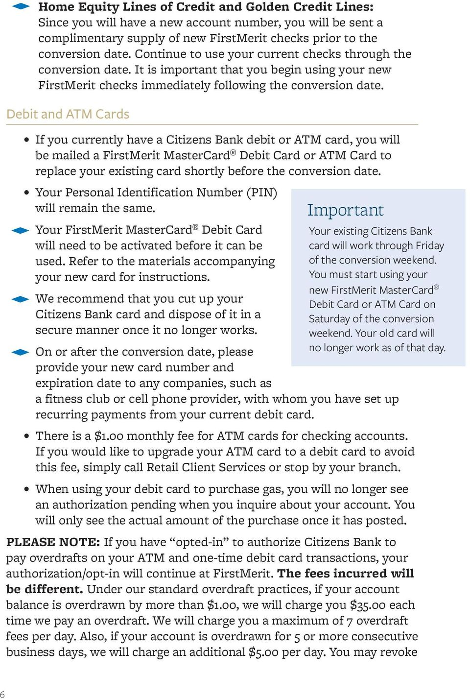 Debit and ATM Cards If you currently have a Citizens Bank debit or ATM card, you will be mailed a FirstMerit MasterCard Debit Card or ATM Card to replace your existing card shortly before the