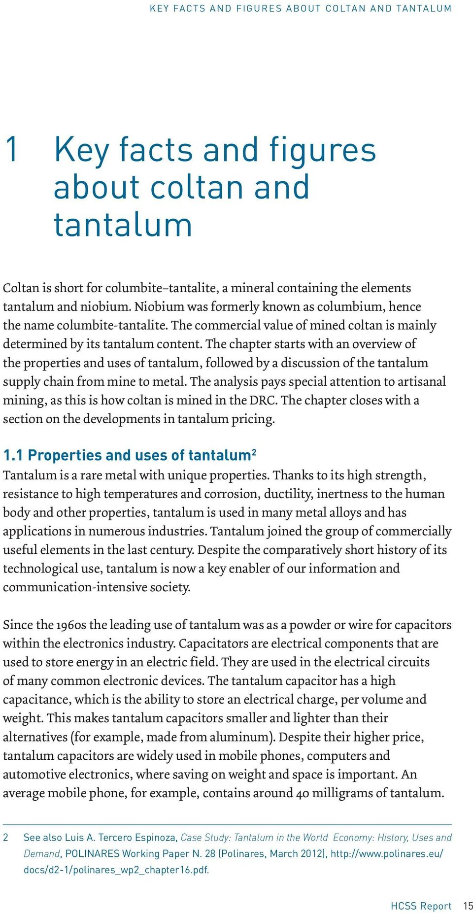 The chapter starts with an overview of the properties and uses of tantalum, followed by a discussion of the tantalum supply chain from mine to metal.