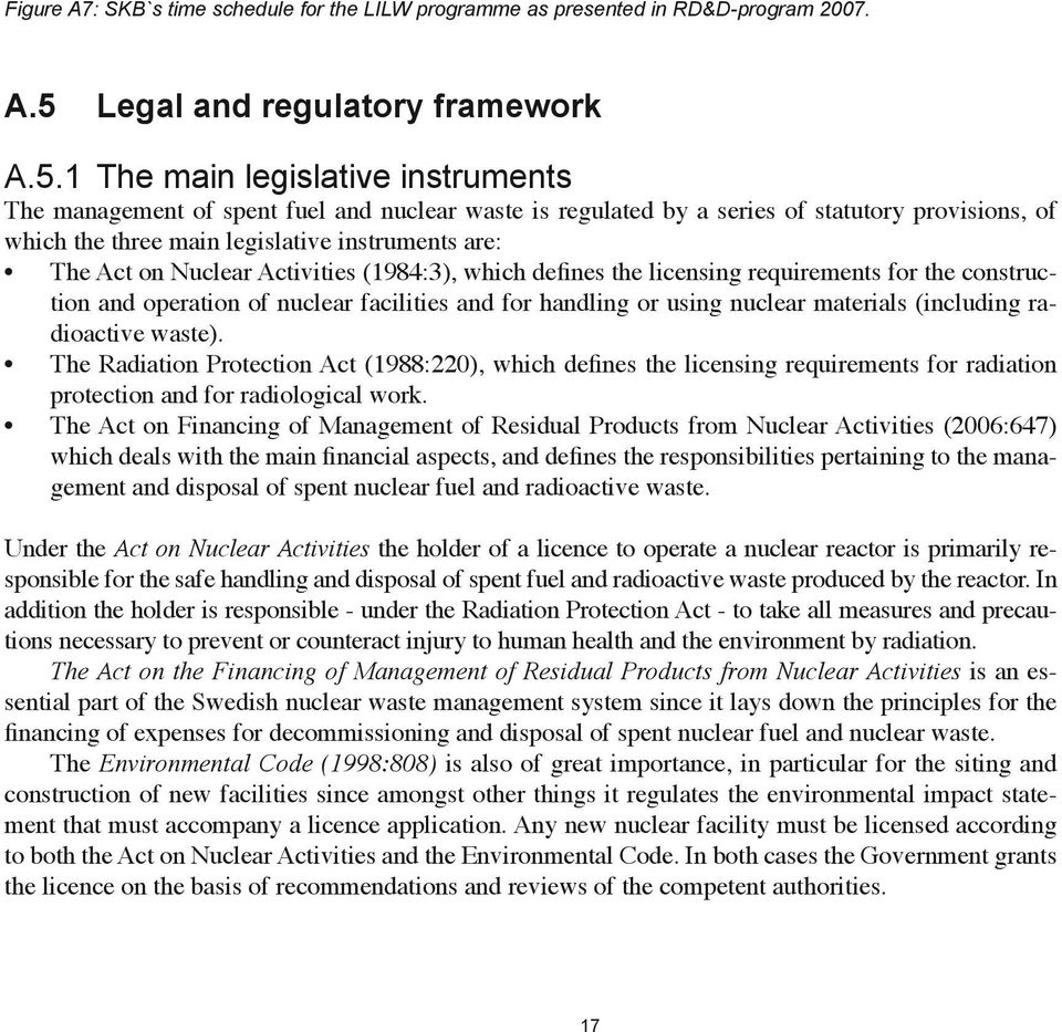 1 The main legislative instruments The management of spent fuel and nuclear waste is regulated by a series of statutory provisions, of which the three main legislative instruments are: The Act on