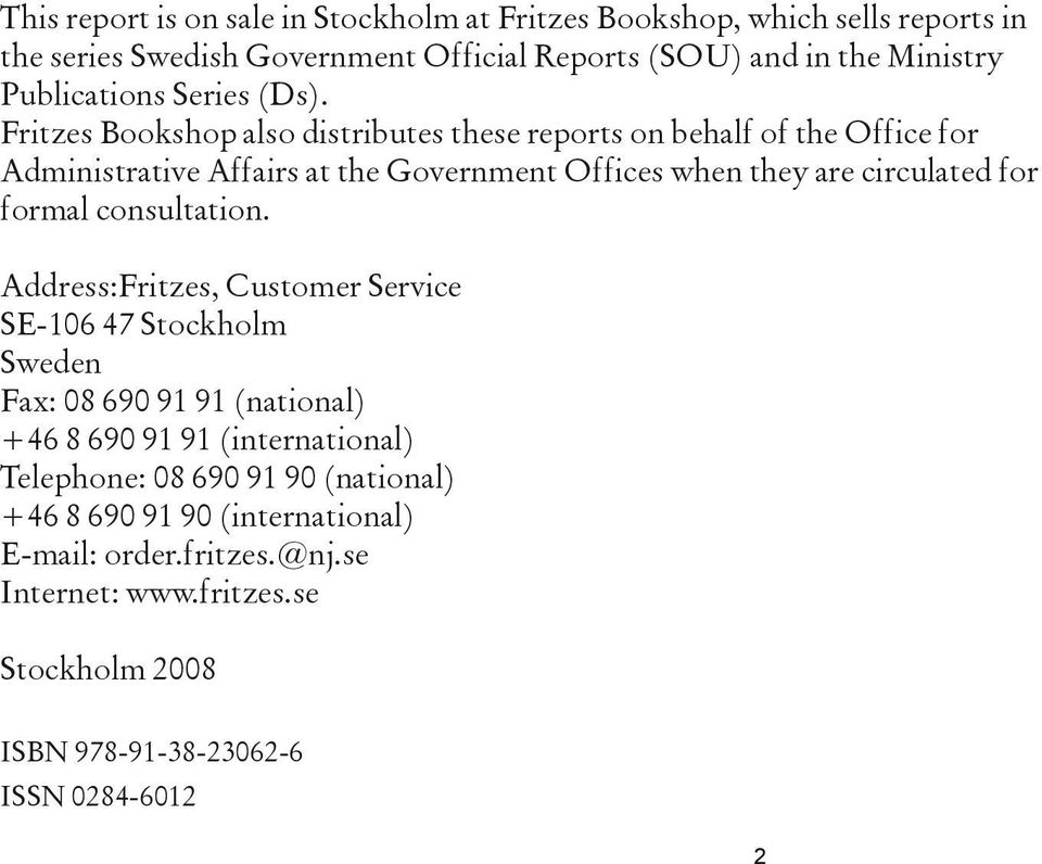 Fritzes Bookshop also distributes these reports on behalf of the Office for Administrative Affairs at the Government Offices when they are circulated for formal
