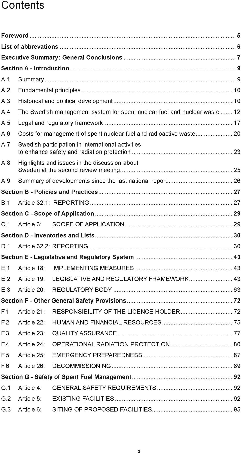6 Costs for management of spent nuclear fuel and radioactive waste... 20 A.7 Swedish participation in international activities to enhance safety and radiation protection... 23 A.