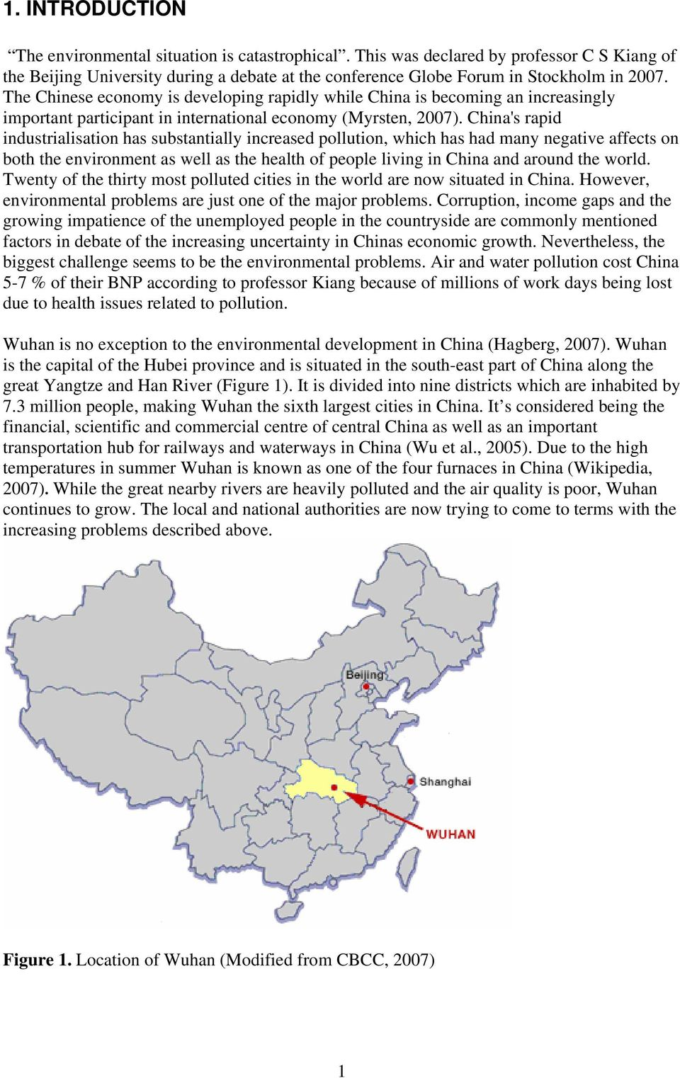 China's rapid industrialisation has substantially increased pollution, which has had many negative affects on both the environment as well as the health of people living in China and around the world.