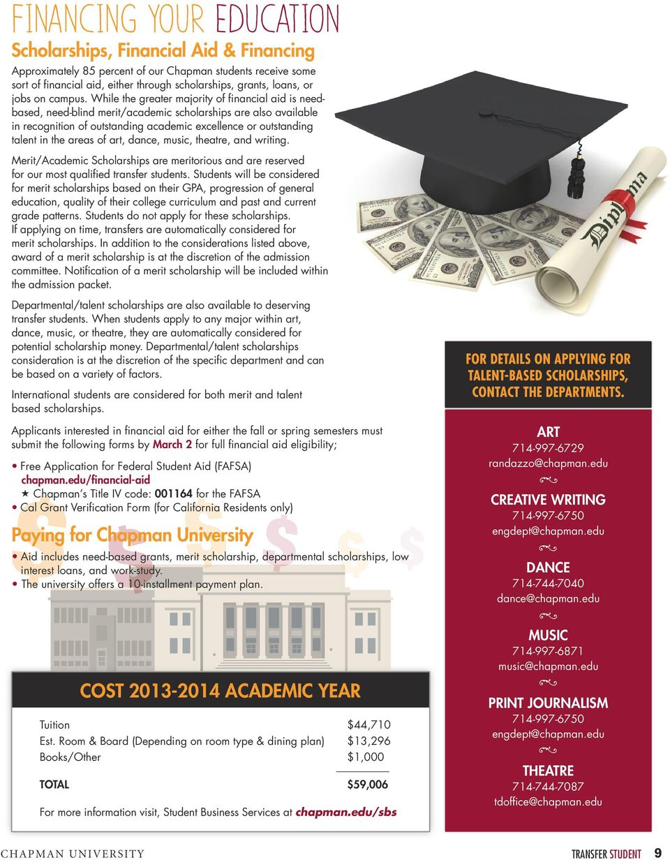 While the greater majority of financial aid is needbased, need-blind merit/academic scholarships are also available in recognition of outstanding academic excellence or outstanding talent in the