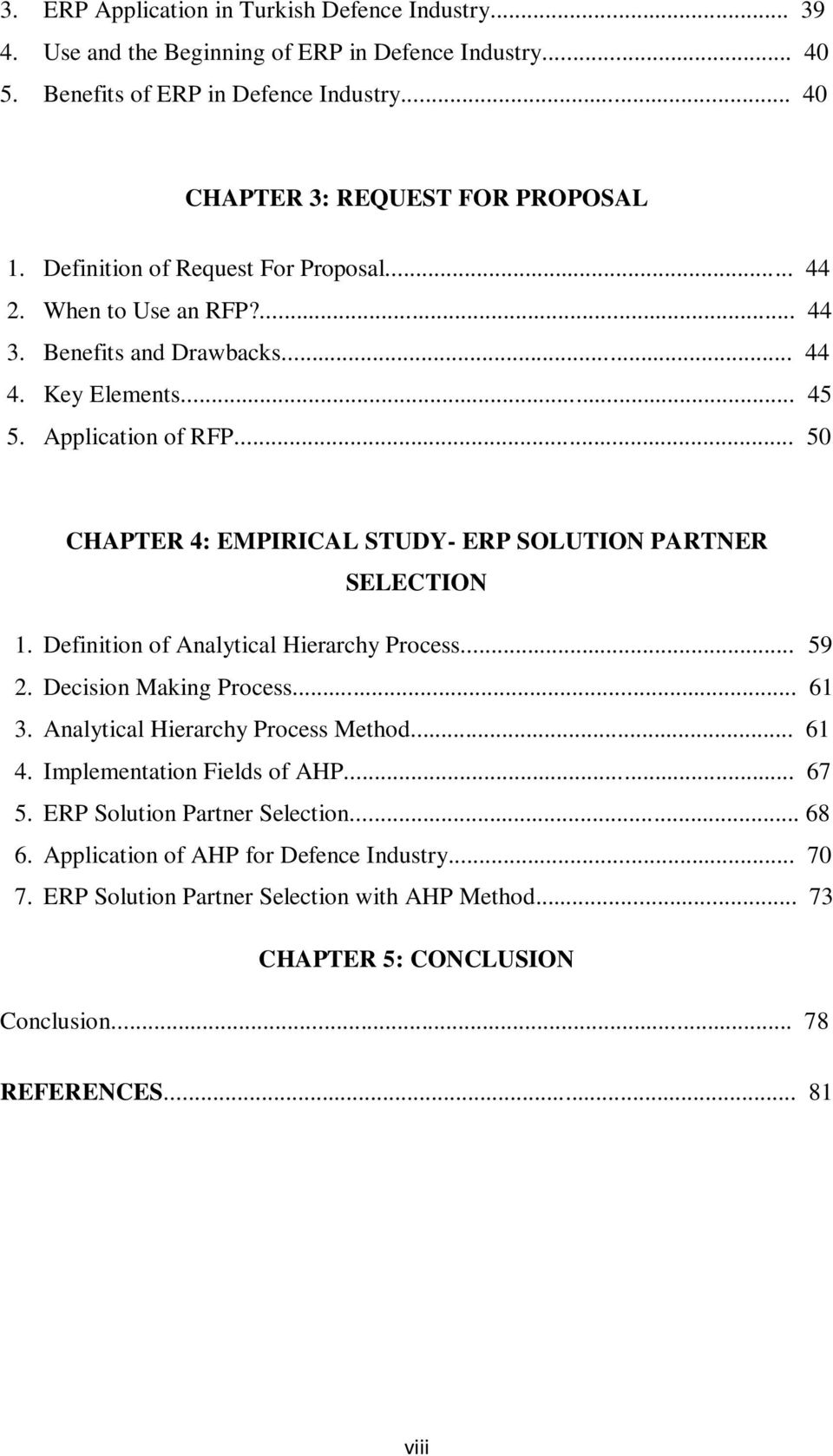 .. 50 CHAPTER 4: EMPIRICAL STUDY- ERP SOLUTION PARTNER SELECTION 1. Definition of Analytical Hierarchy Process... 59 2. Decision Making Process... 61 3. Analytical Hierarchy Process Method.