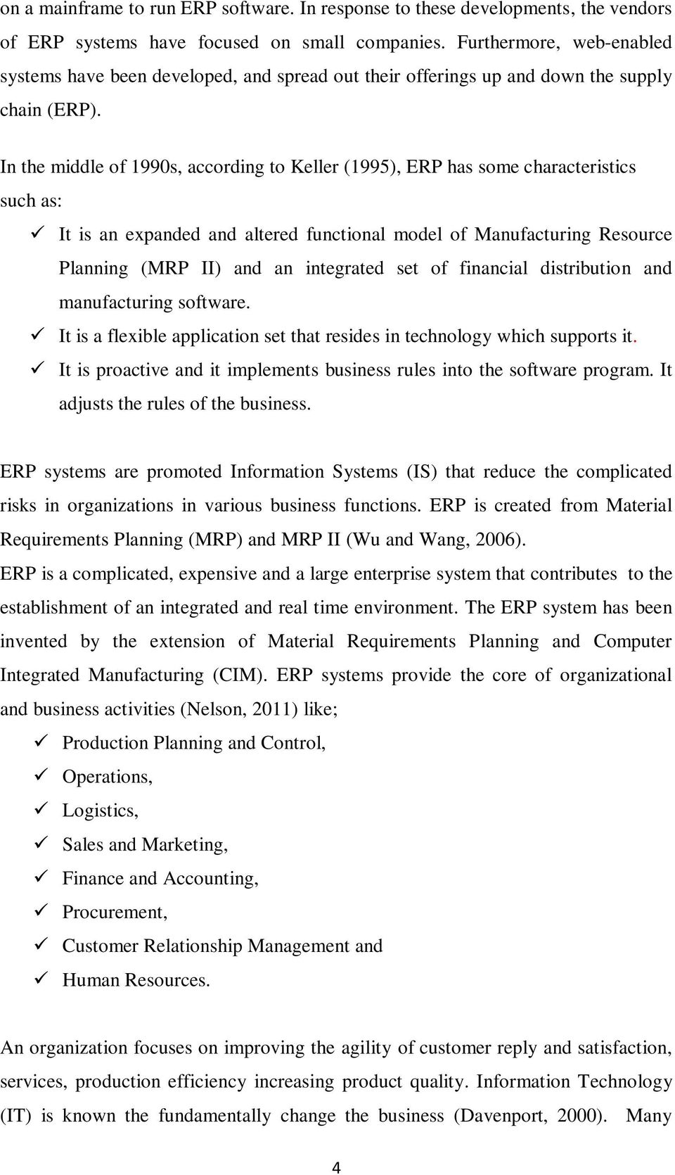 In the middle of 1990s, according to Keller (1995), ERP has some characteristics such as: It is an expanded and altered functional model of Manufacturing Resource Planning (MRP II) and an integrated