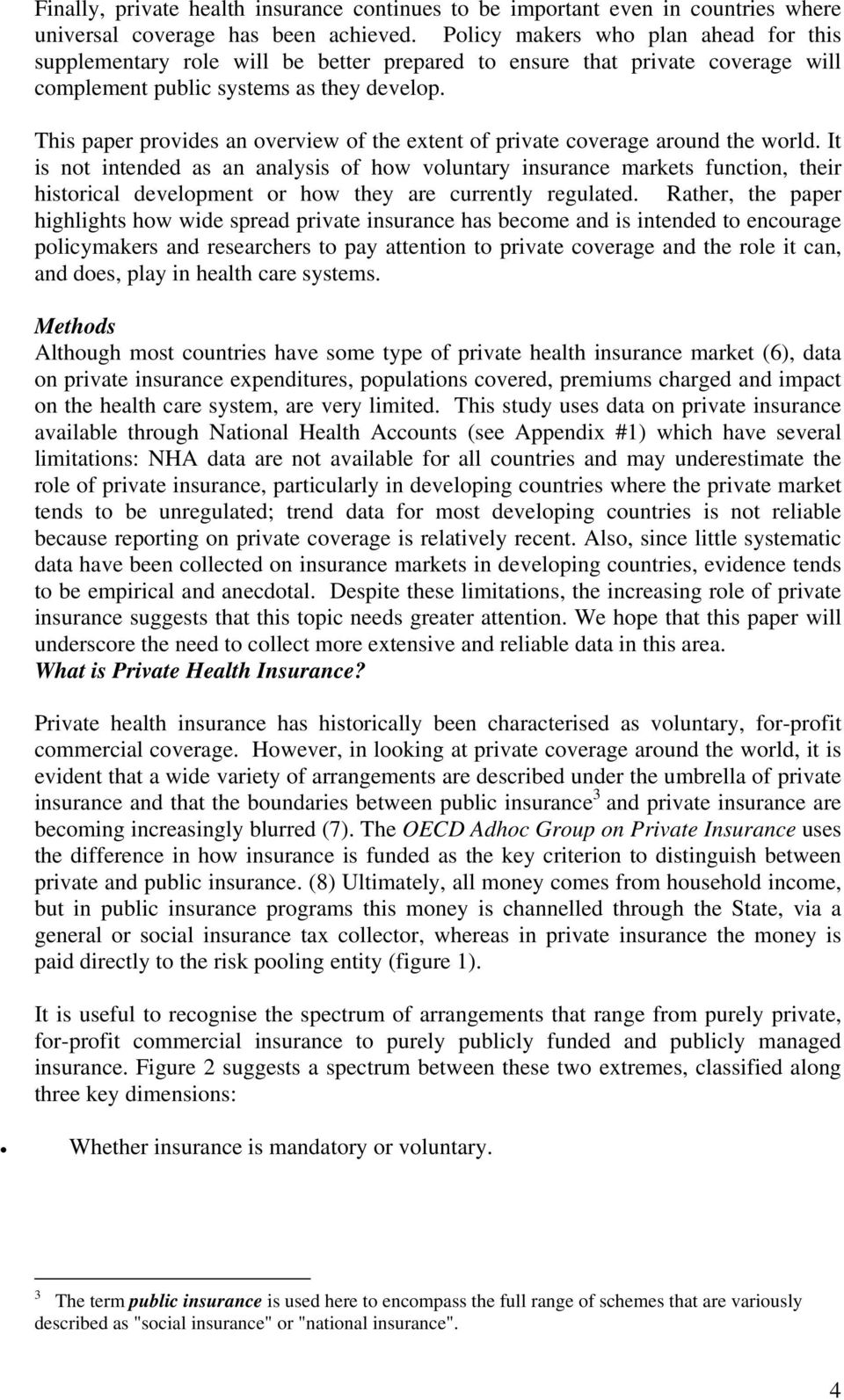This paper provides an overview of the extent of private coverage around the world.