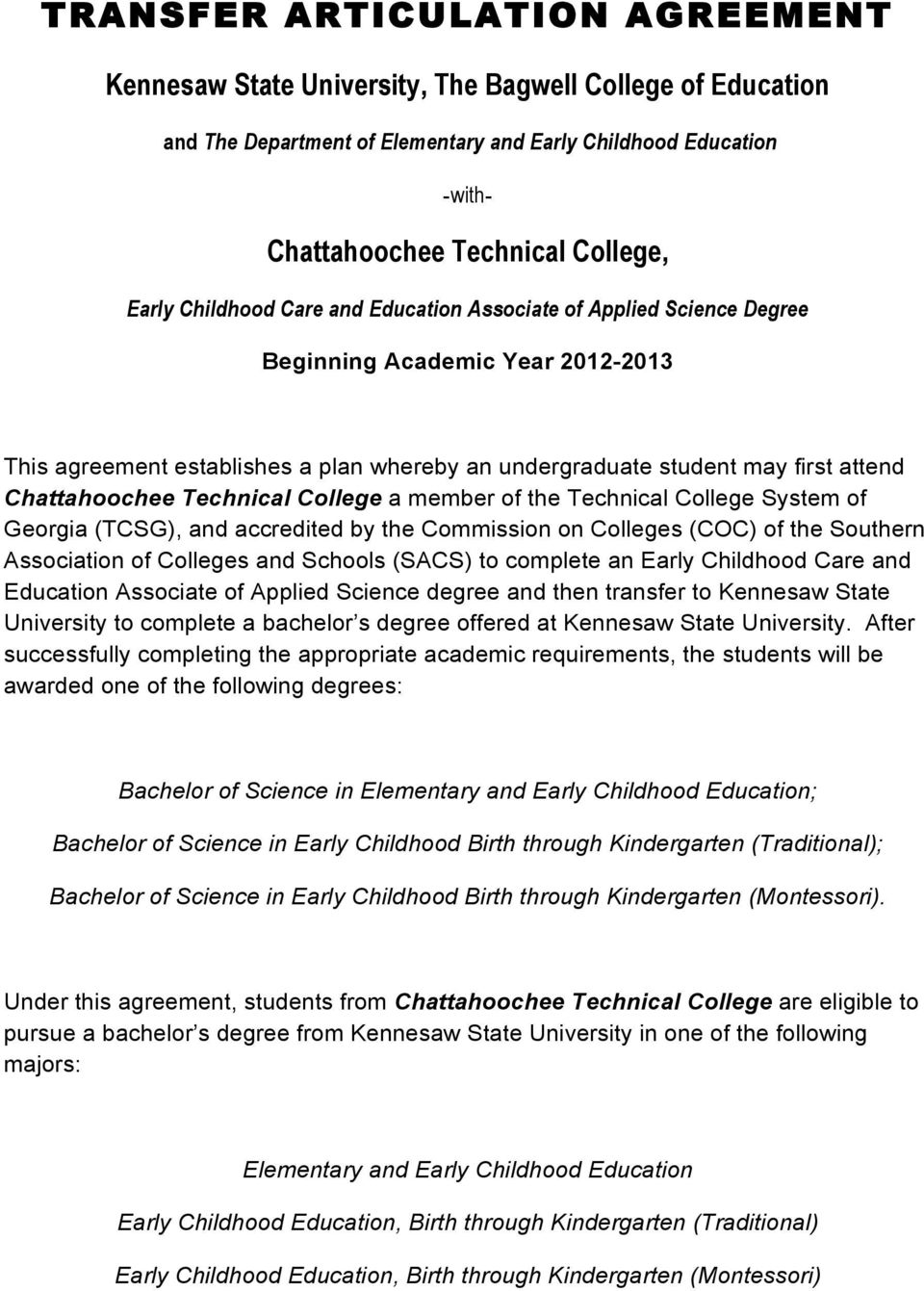 Chattahoochee Technical College a member of the Technical College System of Georgia (TCSG), and accredited by the Commission on Colleges (COC) of the Southern Association of Colleges and Schools