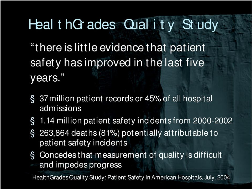 14 million patient safety incidents from 2000 2002 263,864 deaths (81%) potentially attributable to patient