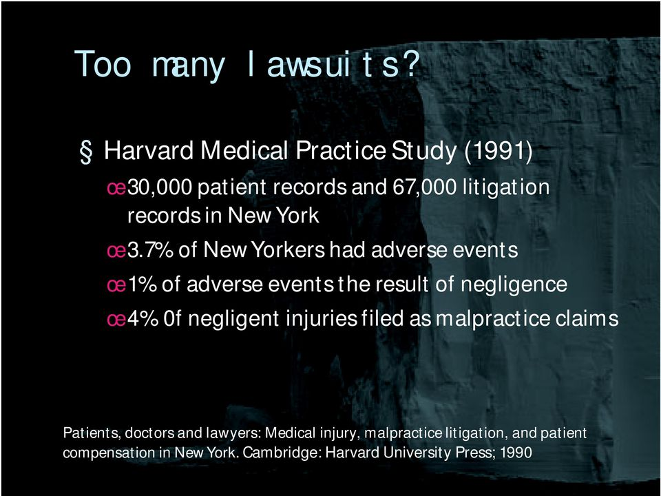 œ 3.7% of New Yorkers had adverse events œ 1% of adverse events the result of negligence œ 4% 0f