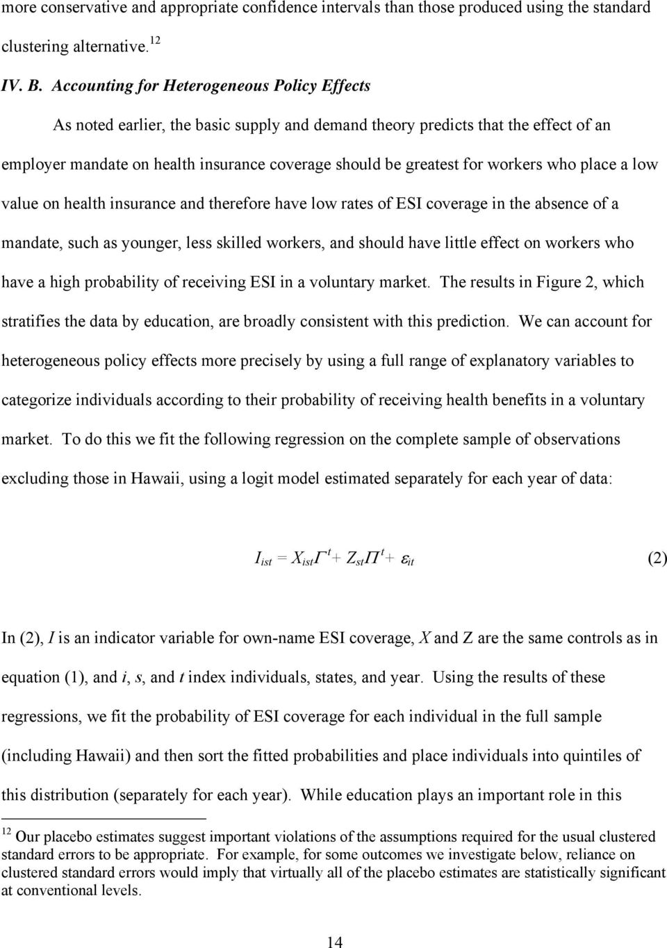 workers who place a low value on health insurance and therefore have low rates of ESI coverage in the absence of a mandate, such as younger, less skilled workers, and should have little effect on