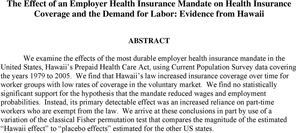 We find that Hawaii s law increased insurance coverage over time for worker groups with low rates of coverage in the voluntary market.