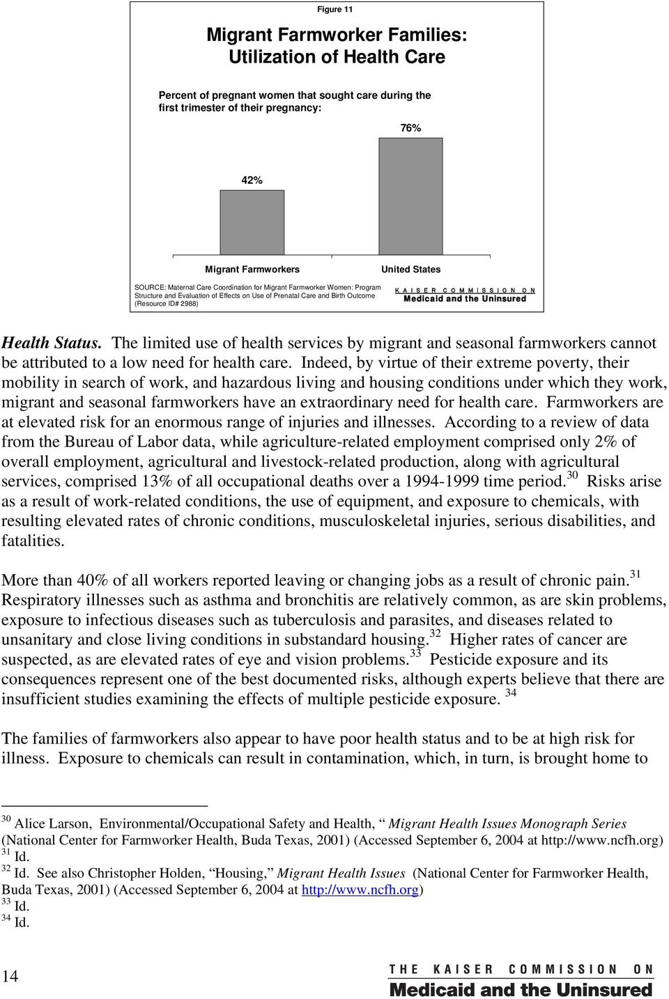S S I O N O N Medicaid and the Uninsured Health Status. The limited use of health services by migrant and seasonal farmworkers cannot be attributed to a low need for health care.