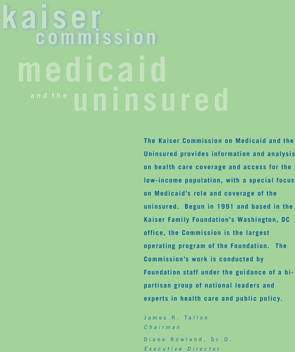 Begun in 1991 and based in the Kaiser Family Foundation s Washington, DC office, the Commission is the largest operating program of the Foundation.