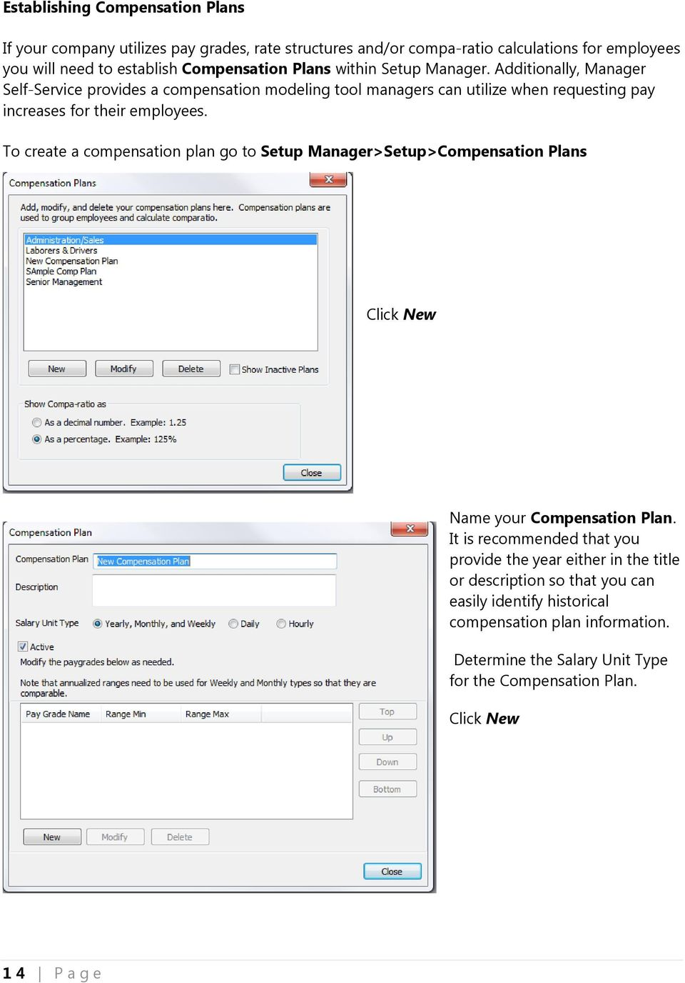 To create a compensation plan go to Setup Manager>Setup>Compensation Plans Click New Name your Compensation Plan.