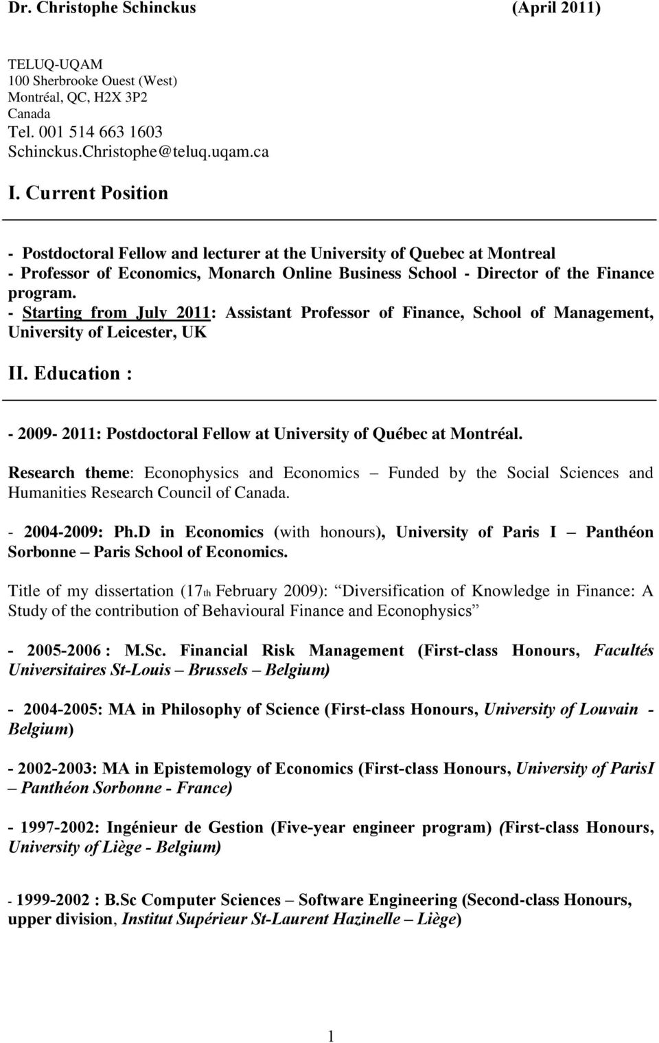 - Starting from July 2011: Assistant Professor of Finance, School of Management, University of Leicester, UK II. Education : - 2009-2011: Postdoctoral Fellow at University of Québec at Montréal.