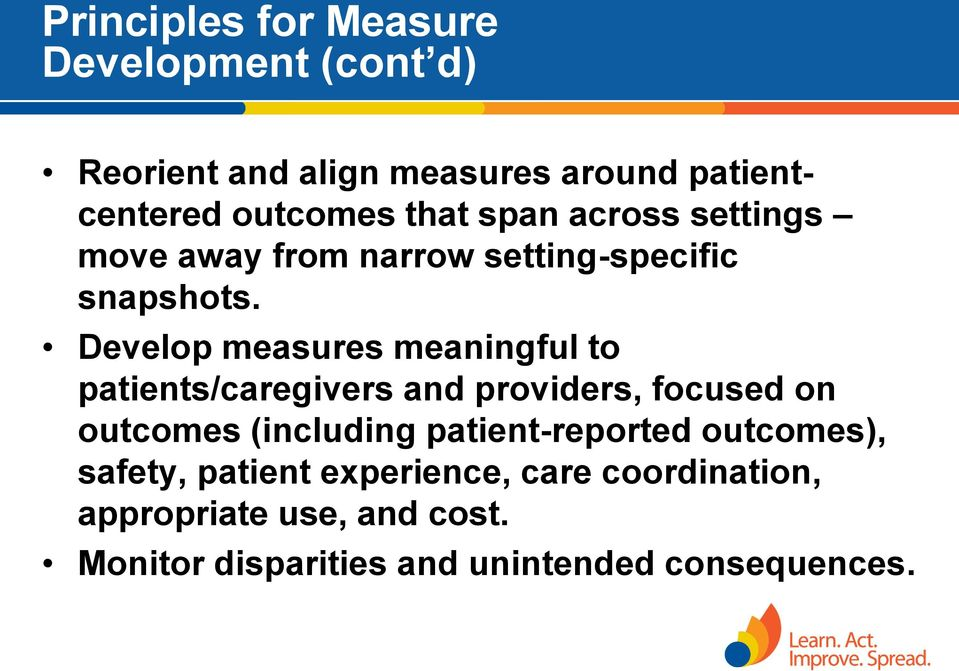 Develop measures meaningful to patients/caregivers and providers, focused on outcomes (including