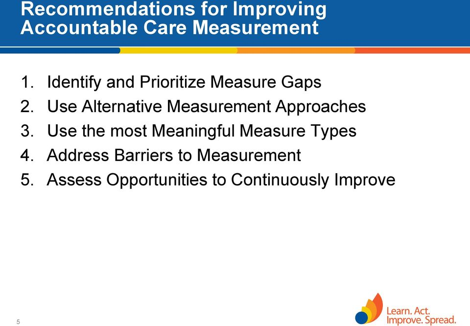 Use Alternative Measurement Approaches 3.