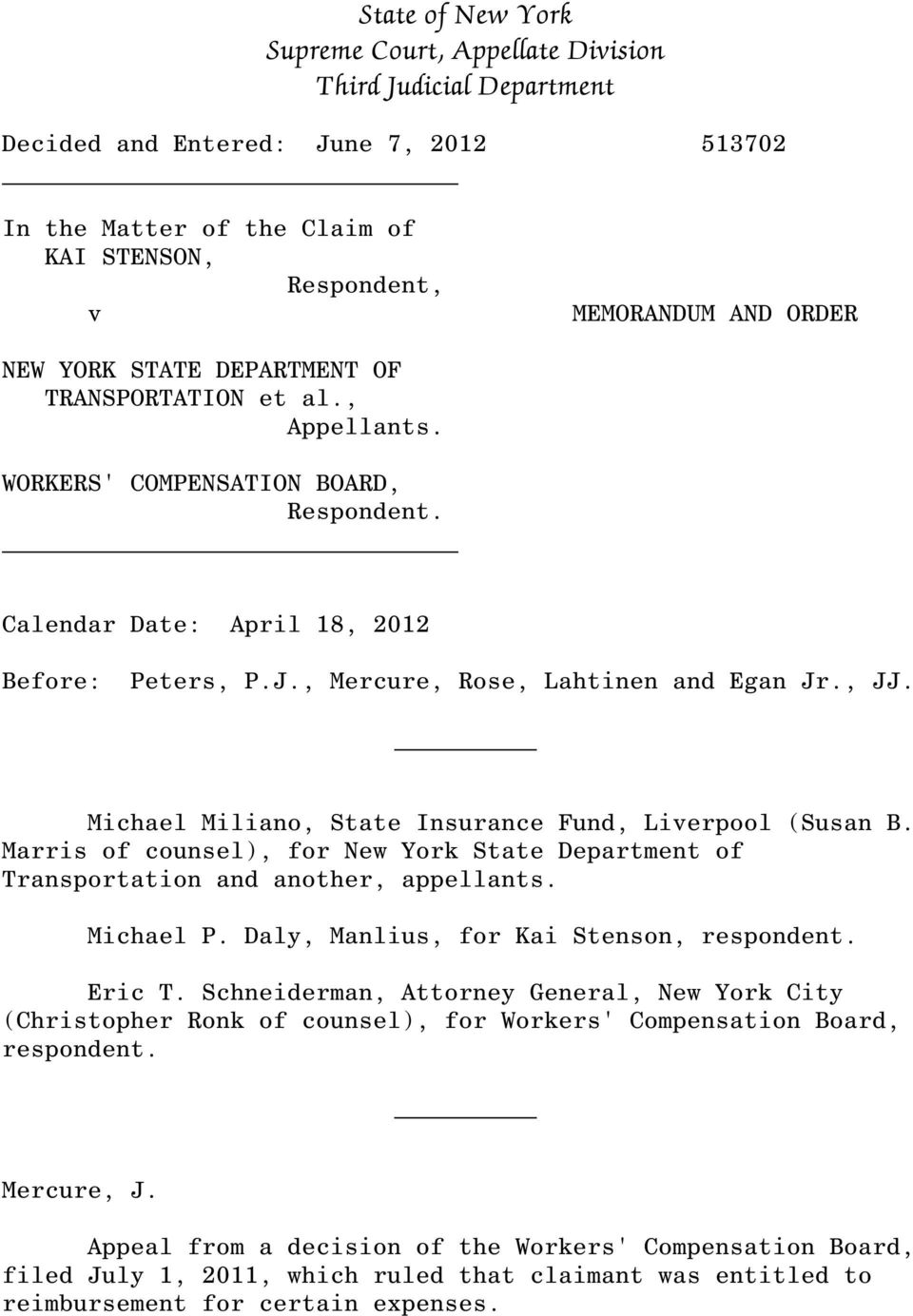Michael Miliano, State Insurance Fund, Liverpool (Susan B. Marris of counsel), for New York State Department of Transportation and another, appellants. Michael P.