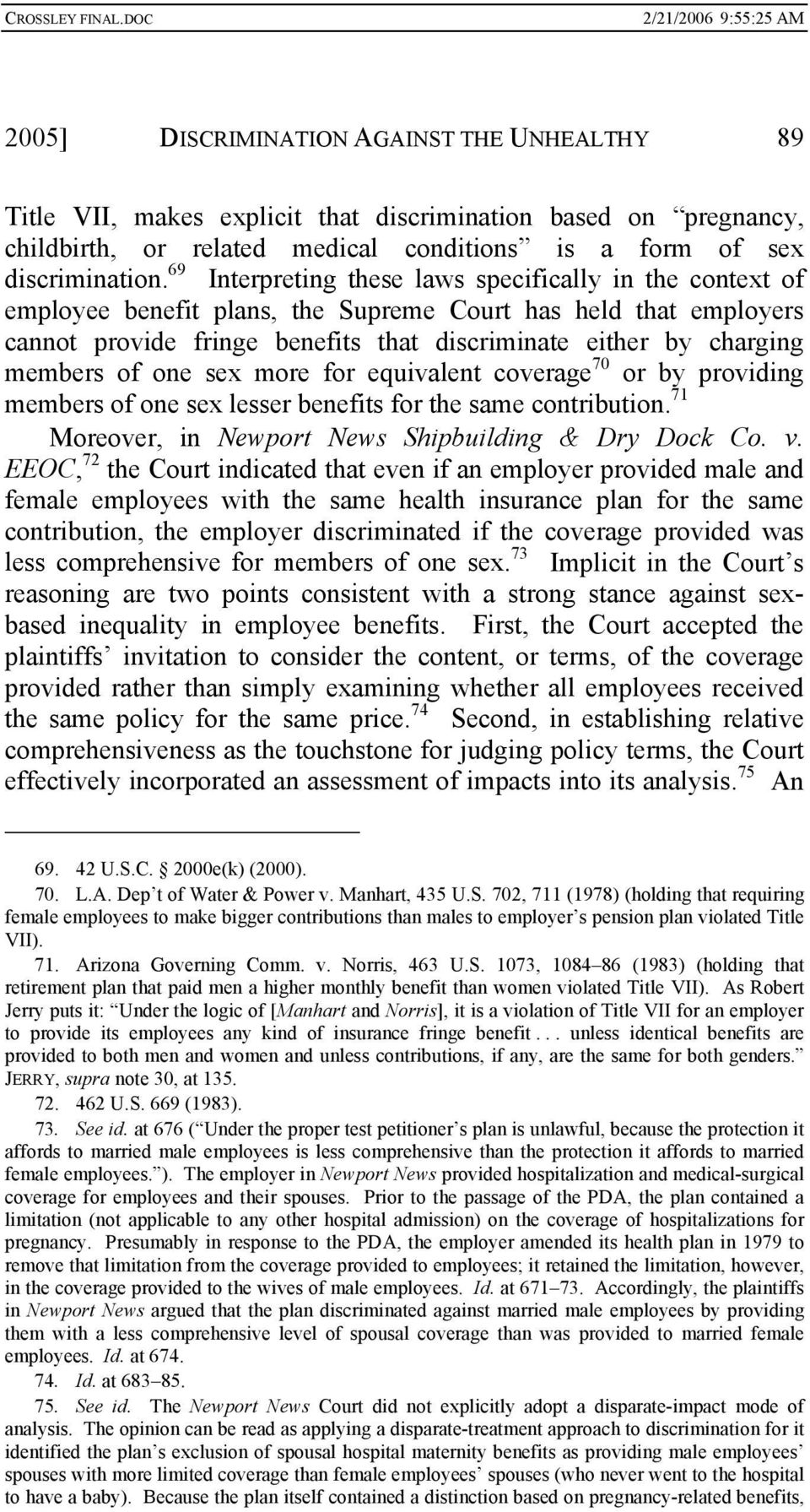 of one sex more for equivalent coverage 70 or by providing members of one sex lesser benefits for the same contribution. 71 Moreover, in Newport News Shipbuilding & Dry Dock Co. v.