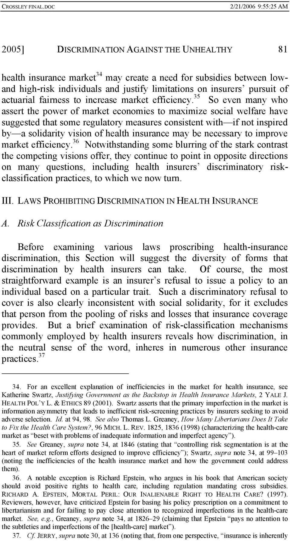 35 So even many who assert the power of market economies to maximize social welfare have suggested that some regulatory measures consistent with if not inspired by a solidarity vision of health