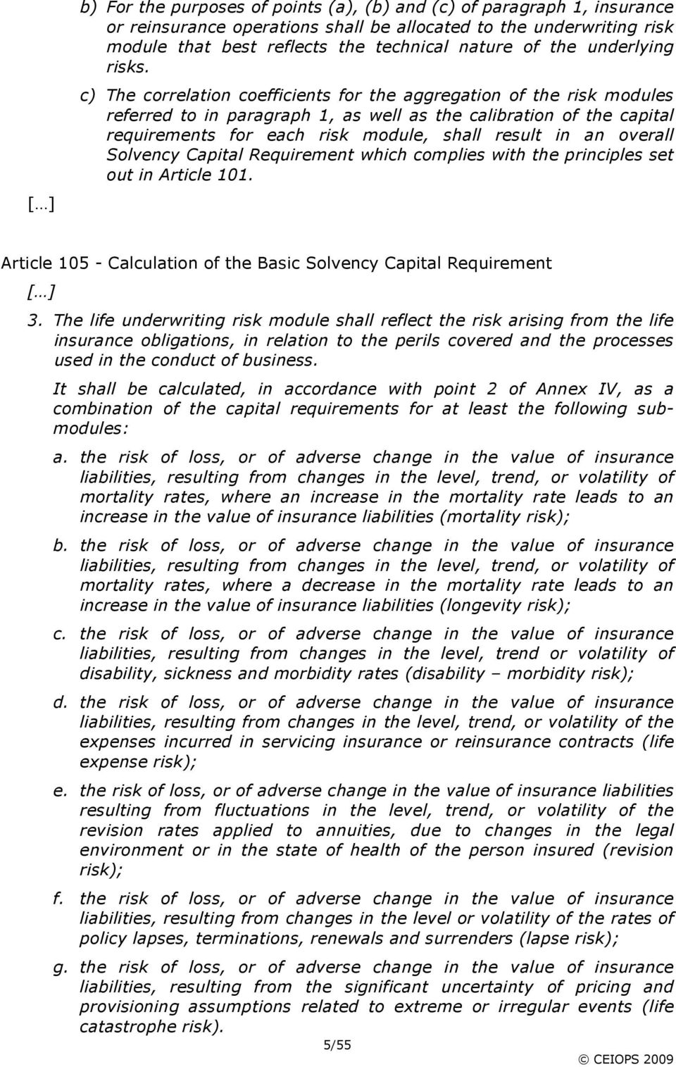 c) The correlation coefficients for the aggregation of the risk modules referred to in paragraph 1, as well as the calibration of the capital requirements for each risk module, shall result in an