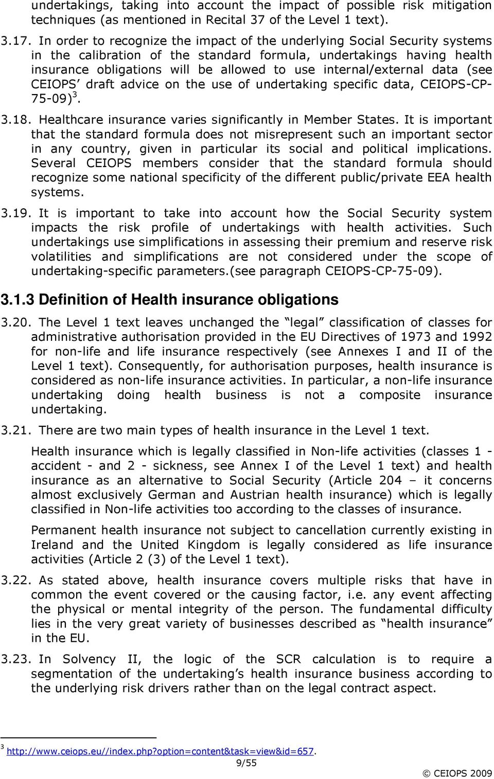 internal/external data (see CEIOPS draft advice on the use of undertaking specific data, CEIOPS-CP- 75-09) 3. 3.18. care insurance varies significantly in Member States.