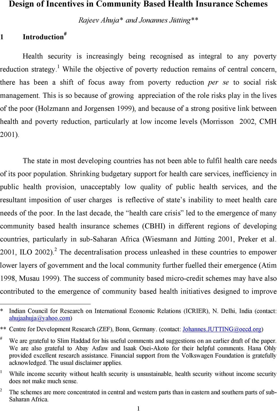 This is so because of growing appreciation of the role risks play in the lives of the poor (Holzmann and Jorgensen 1999), and because of a strong positive link between health and poverty reduction,