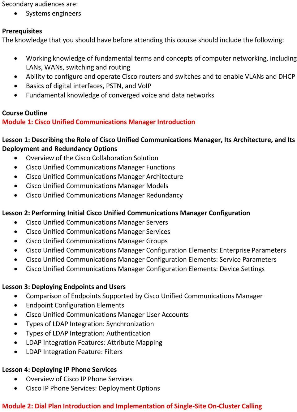 PSTN, and VoIP Fundamental knowledge of converged voice and data networks Course Outline Module 1: Cisco Unified Communications Manager Introduction Lesson 1: Describing the Role of Cisco Unified