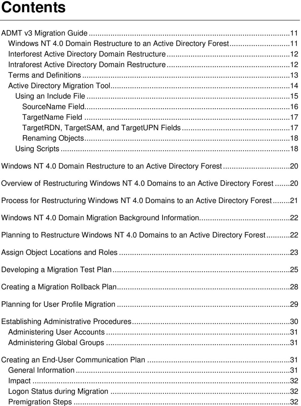 ..17 TargetRDN, TargetSAM, and TargetUPN Fields...17 Renaming Objects...18 Using Scripts...18 Windows NT 4.0 Domain Restructure to an Active Directory Forest...20 Overview of Restructuring Windows NT 4.