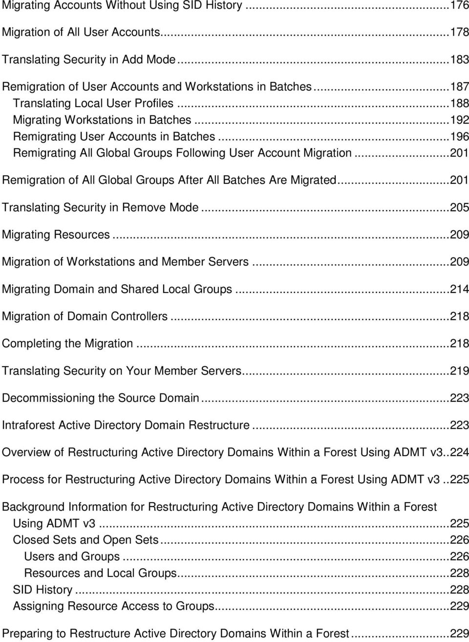 ..201 Remigration of All Global Groups After All Batches Are Migrated...201 Translating Security in Remove Mode...205 Migrating Resources...209 Migration of Workstations and Member Servers.