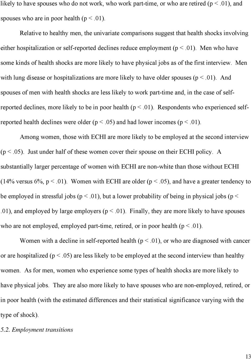Relative to healthy men, the univariate comparisons suggest that health shocks involving either hospitalization or self-reported declines reduce employment (p <.01).