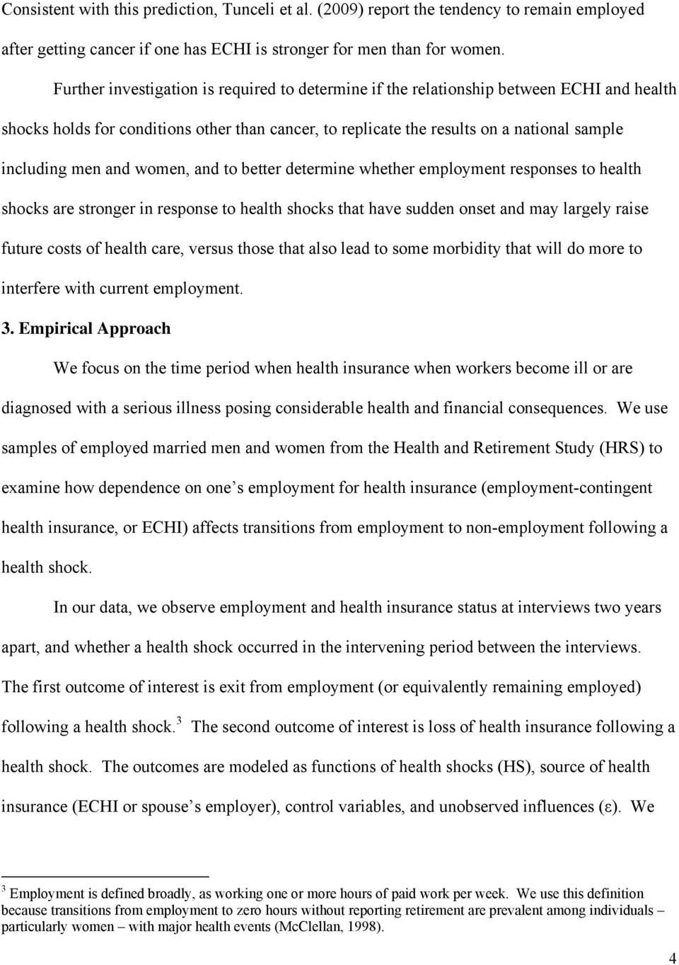 and women, and to better determine whether employment responses to health shocks are stronger in response to health shocks that have sudden onset and may largely raise future costs of health care,
