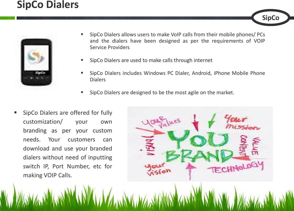 Dialers Dialers are designed to be the most agile on the market.