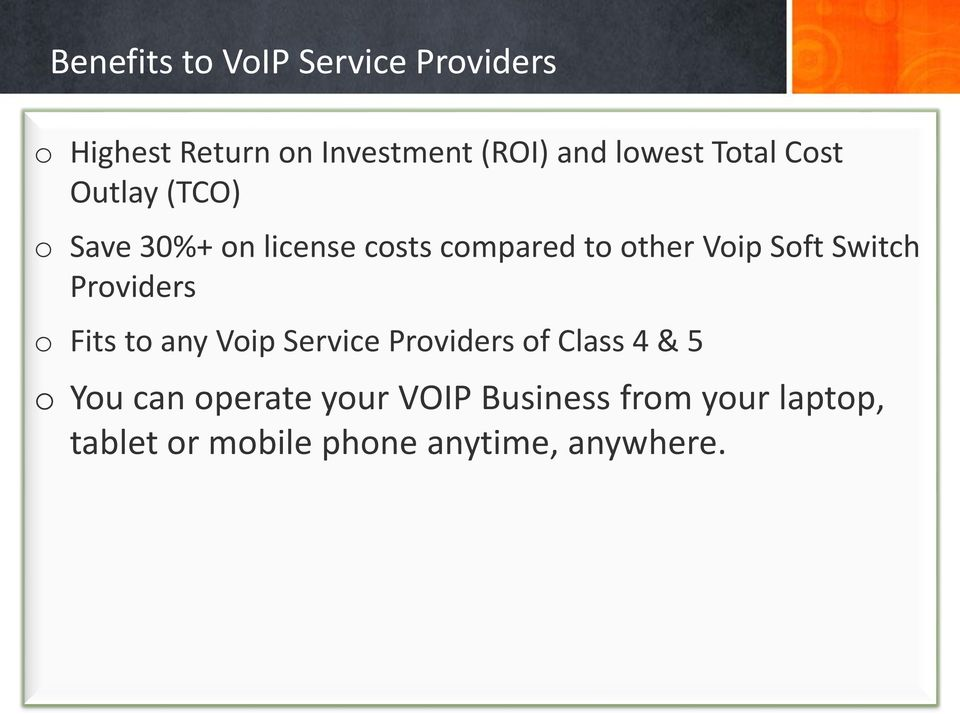 Switch Providers o Fits to any Voip Service Providers of Class 4 & 5 o You can