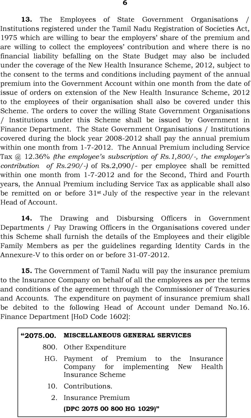 Scheme, 2012, subject to the consent to the terms and conditions including payment of the annual premium into the Government Account within one month from the date of issue of orders on extension of