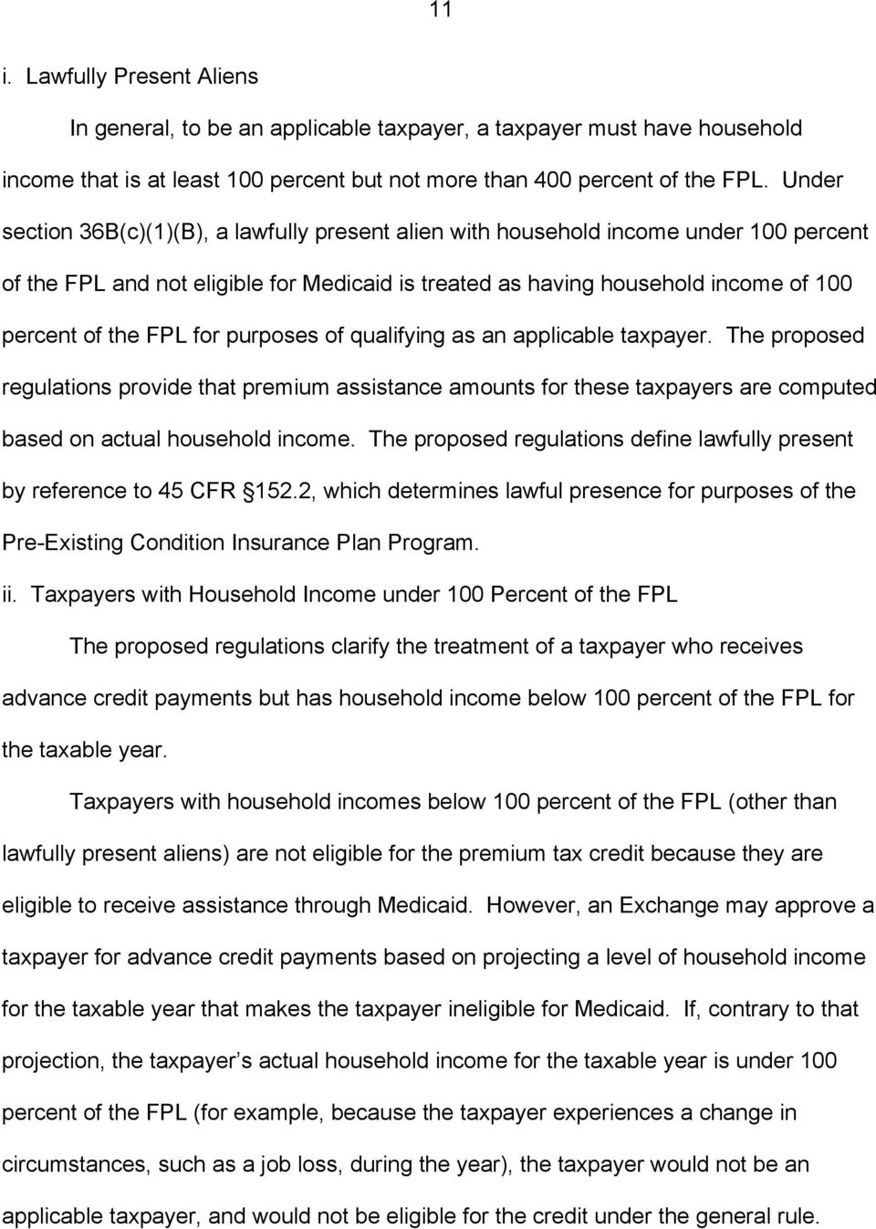 for purposes of qualifying as an applicable taxpayer. The proposed regulations provide that premium assistance amounts for these taxpayers are computed based on actual household income.