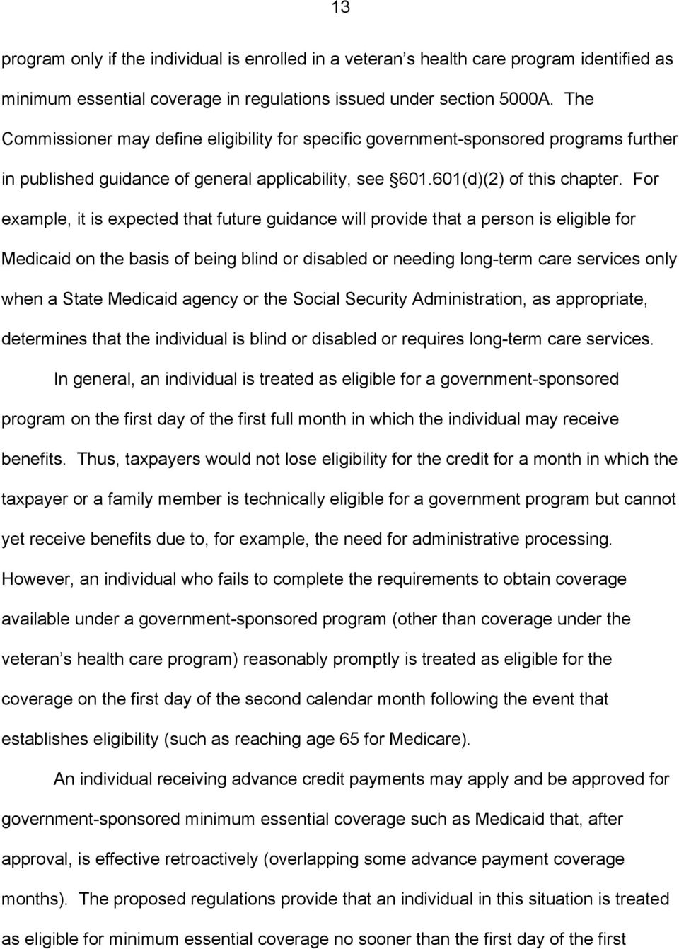 For example, it is expected that future guidance will provide that a person is eligible for Medicaid on the basis of being blind or disabled or needing long-term care services only when a State