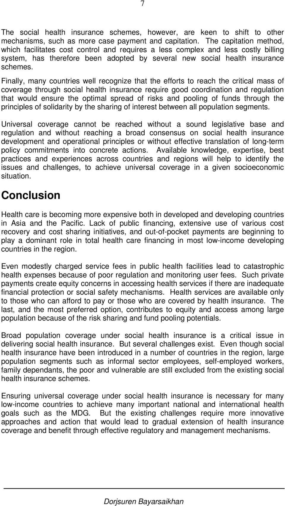 Finally, many countries well recognize that the efforts to reach the critical mass of coverage through social health insurance require good coordination and regulation that would ensure the optimal