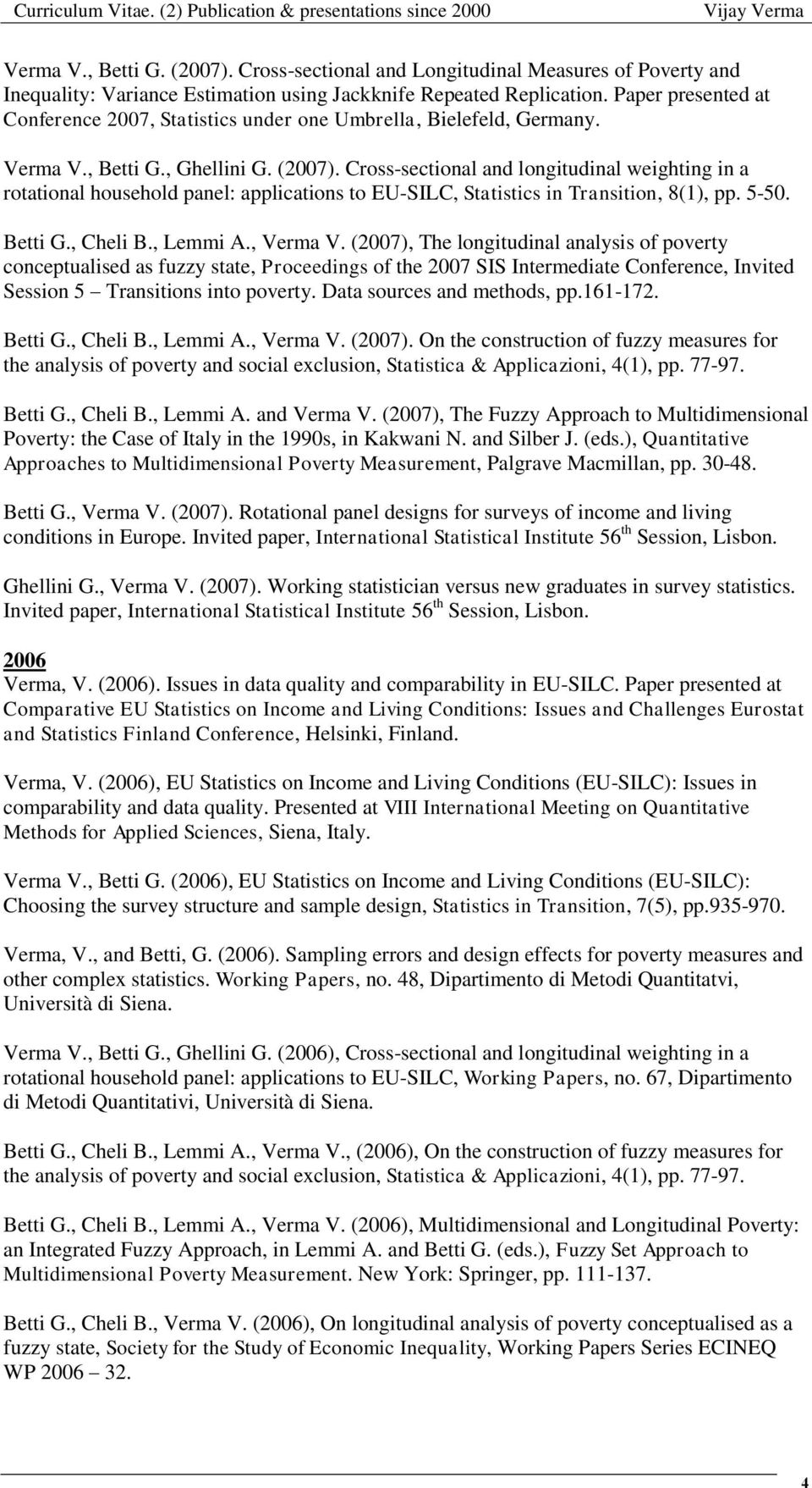 Cross-sectional and longitudinal weighting in a rotational household panel: applications to EU-SILC, Statistics in Transition, 8(1), pp. 5-50. Betti G., Cheli B., Lemmi A., Verma V.