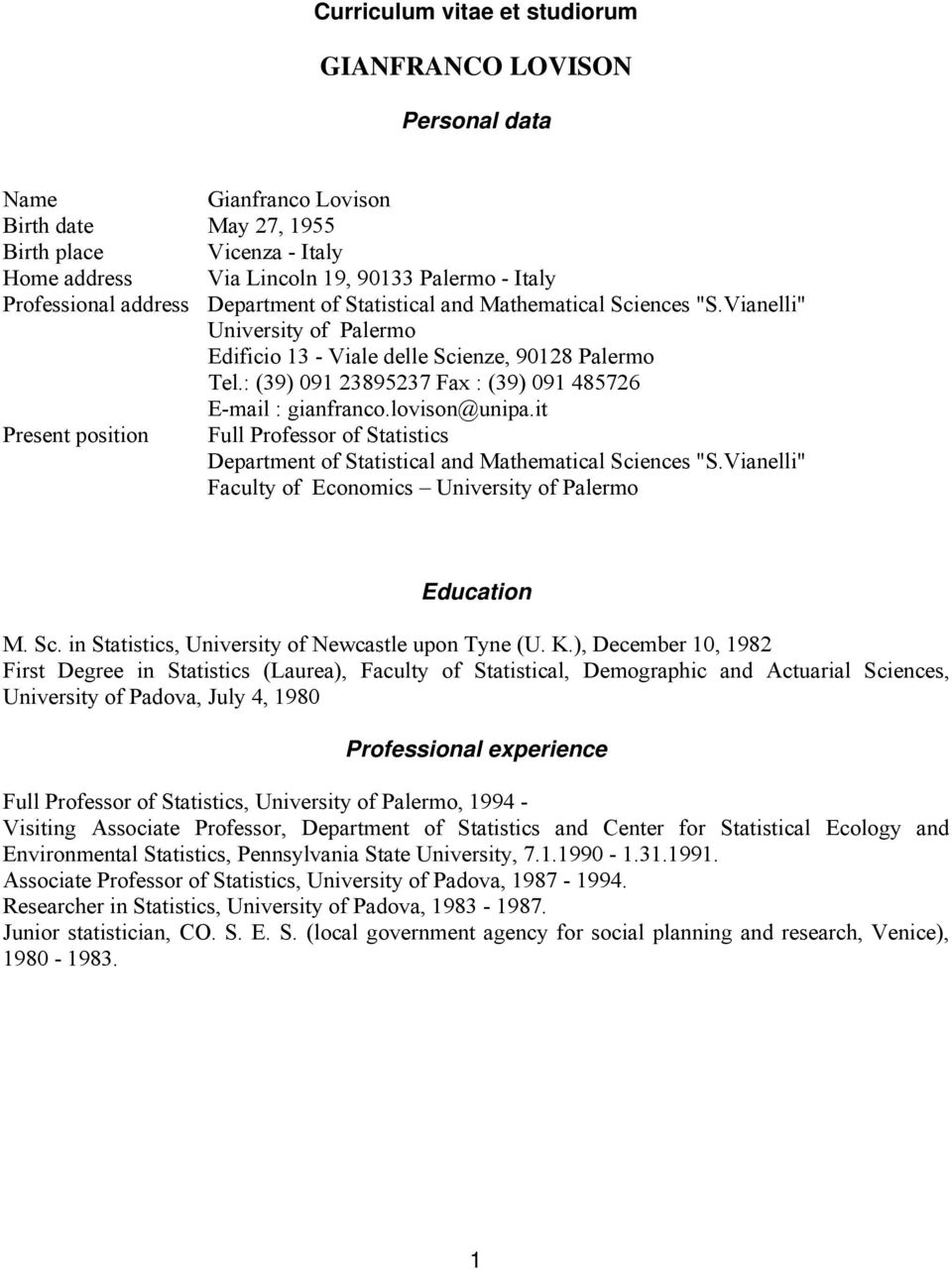 ": (39) 091 23895237 Fax : (39) 091 485726 E-mail : gianfranco.lovison@unipa.it Present position Full Professor of Statistics Department of Statistical and Mathematical Sciences ""S."