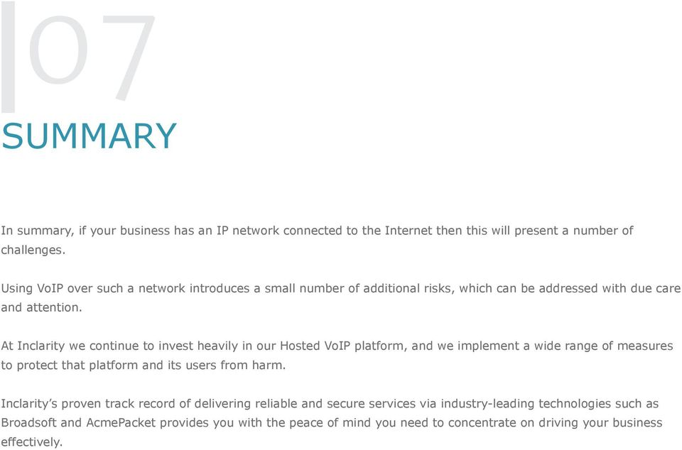 At Inclarity we continue to invest heavily in our Hosted VoIP platform, and we implement a wide range of measures to protect that platform and its users from harm.