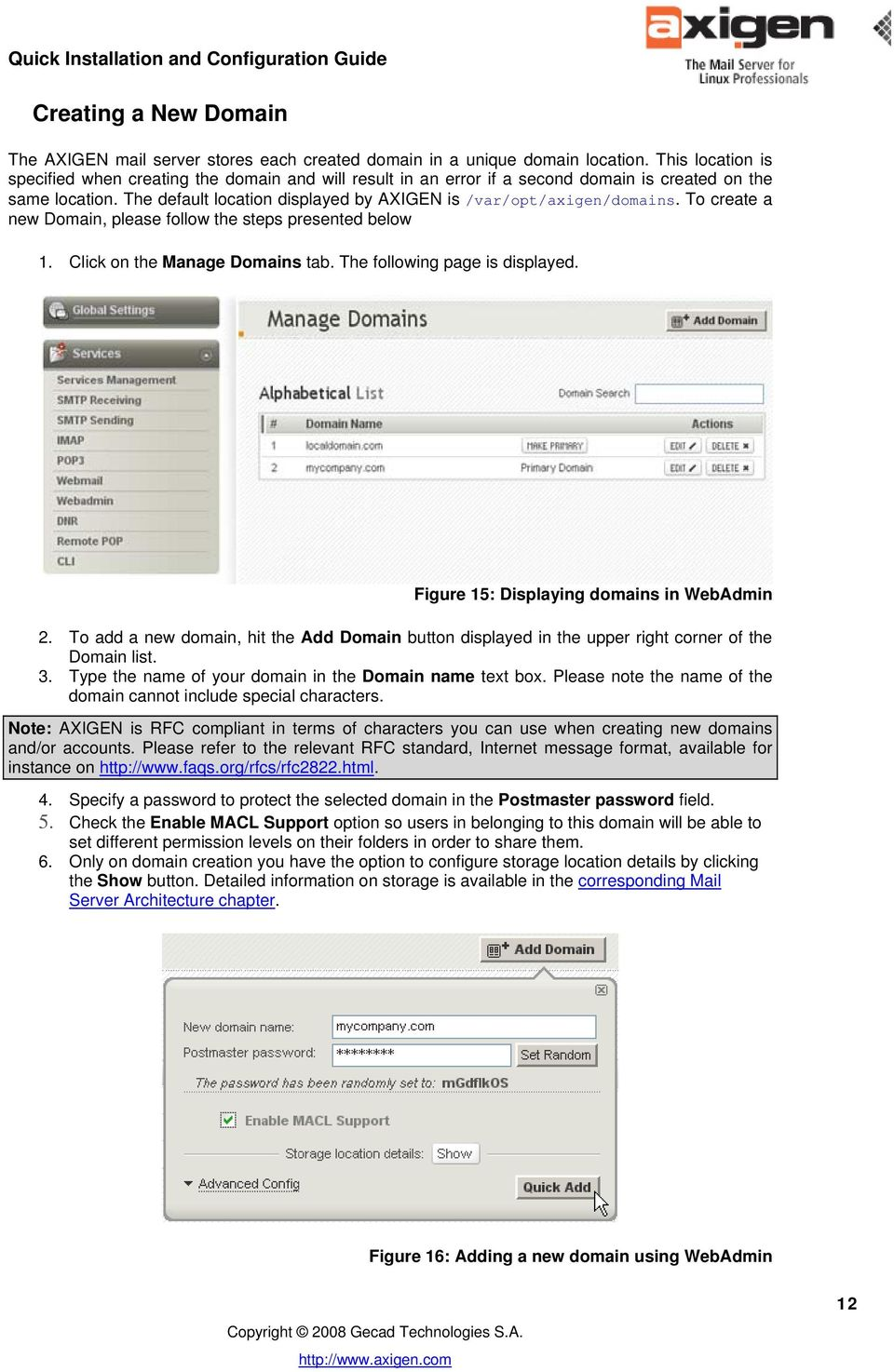 To create a new Domain, please follow the steps presented below 1. Click on the Manage Domains tab. The following page is displayed. Figure 15: Displaying domains in WebAdmin 2.